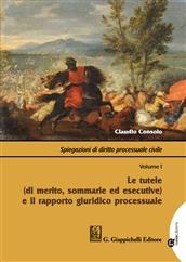 Spiegazioni di diritto processuale civile. Volume I: Le tutele (di merito, sommarie ed esecutive) e il rapporto giuridico processuale