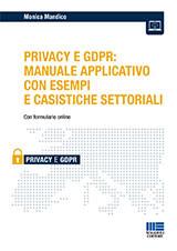 Privacy e GDPR: Manuale applicativo con esempi e casistiche settoriali