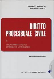Diritto Processuale Civile (Volume III). I procedimenti speciali. L' arbitrato e la mediazione