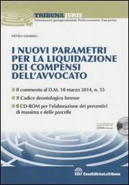 I nuovi parametri per la liquidazione dei compensi dell' Avvocato. Con CD-ROM