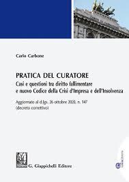 Pratica del curatore. Casi e questioni tra Diritto Fallimentare e nuovo Codice della Crisi d'Impresa e dell' Insolvenza