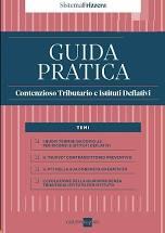 Guida pratica. Contenzioso tributario e istituti deflativi 2021